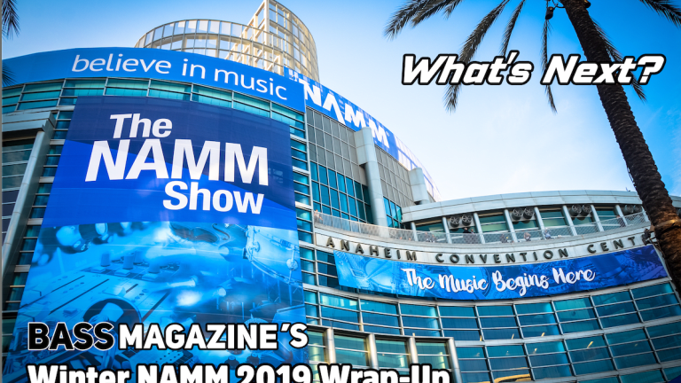 What's Next? Bass Magazine's 2019 Winter NAMM Wrap-Up